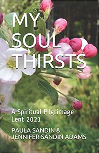 My Soul Thirsts: A Spiritual Pilgrimage for Lent 2021